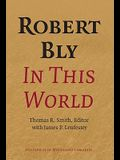 Robert Bly in This World: Proceedings of a Conference Held at Elmer L. Andersen Library University of Minnesota April 16-19, 2009 [With DVD]