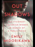 Out of the Shadows: Six Visionary Victorian Women in Search of a Public Voice