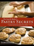 The Jewish Baker's Pastry Secrets: The Art of Baking Your Own Babka, Danish, Sticky Buns, Strudels and More