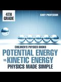 Potential Energy vs. Kinetic Energy - Physics Made Simple - 4th Grade - Children's Physics Books