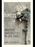 Duress: Imperial Durabilities in Our Times