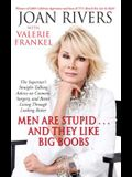 Men Are Stupid... and They Like Big Boobs: A Woman's Guide to Beauty Through Plastic Surgery