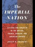 The Imperial Nation: Citizens and Subjects in the British, French, Spanish, and American Empires
