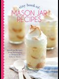 Tiny Book of Mason Jar Recipes: Small Jar Recipes for Beverages, Desserts & Gifts to Share
