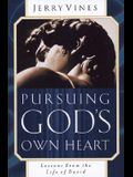 Pursuing God's Own Heart: Lessons from the Life of David