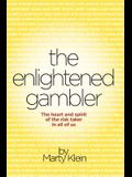 The Enlightened Gambler: The Heart and Spirit of the Risk-Taker in All of Us