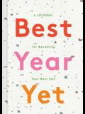 Best Year Yet: A Journal for Becoming Your Best Self (Self Improvement Journal, New Year's Gift, Mother's Day Gift)