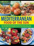 Mediterranean: Food of the Sun: Over 400 Vibrant Step-By-Step Recipes from the Shores of Italy, Greece, France, Spain, North Africa and the Middle Eas