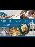Michelangelo for Kids: His Life and Ideas, with 21 Activities