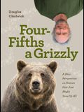 Four Fifths a Grizzly: A New Perspective on Nature That Just Might Save Us All