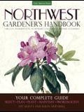 Northwest Gardener's Handbook: Your Complete Guide: Select, Plan, Plant, Maintain, Problem-Solve - Oregon, Washington, Northern California, British C