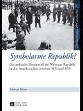 Symbolarme Republik?: Das Politische Zeremoniell Der Weimarer Republik in Den Staatsbesuchen Zwischen 1920 Und 1933