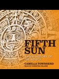 Fifth Sun Lib/E: A New History of the Aztecs
