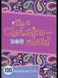 I'm a Christian--Now What?: 100 Devotions for Girls
