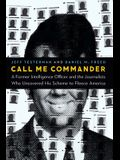 Call Me Commander: A Former Intelligence Officer and the Journalists Who Uncovered His Scheme to Fleece America