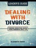 Dealing with Divorce Leader's Guide: Finding Direction When Your Parents Split Up