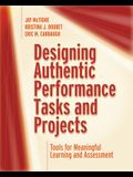 Designing Authentic Performance Tasks and Projects: Tools for Meaningful Learning and Assessment