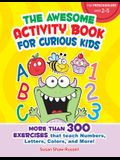 The Awesome Activity Book for Curious Kids: More Than 300 Exercises That Teach Numbers, Letters, Colors, and More!