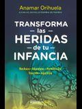 Transforma Las Heridas de Tu Infancia: Rechazo - Abandono - Humillación - Traición - Injusticia / Heal the Wounds of Your Youth