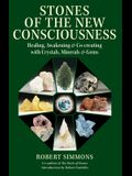 Stones of the New Consciousness: Healing, Awakening, and Co-Creating with Crystals, Minerals, and Gems