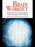 Brain Workout: Easy Ways to Power Up Your Memory, Sensory Perception, and Intelligence