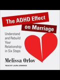 The ADHD Effect on Marriage Lib/E: Understand and Rebuild Your Relationship in Six Steps