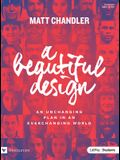 A Beautiful Design - Teen Bible Study Book: An Unchanging Plan in an Everchanging World