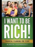 I Want to Be Rich!: Financial Planning For Teens
