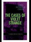 THE CASES OF VIOLET STRANGE - Complete Mystery Collection: Whodunit Classics: The Golden Slipper, The Second Bullet, An Intangible Clue, The Grotto Sp