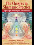 The Chakras in Shamanic Practice: Eight Stages of Healing and Transformation
