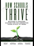How Schools Thrive: Building a Coaching Culture for Collaborative Teams in Plcs at Work(r) (Effective Coaching Strategies for Plcs at Work