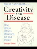 Creativity and Disease: How Illness Affects Literature, Art and Music.
