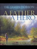 A Father, a Hero: Inspiration and Insights for Every Dad