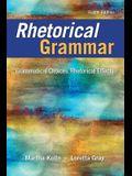 Rhetorical Grammar: Grammatical Choices, Rhetorical Effects (8th Edition)