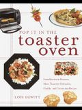 Pop It in the Toaster Oven: From Entrees to Desserts, More Than 250 Delectable, Healthy, and Convenient Recipes: A Cookbook