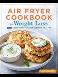 Air Fryer Cookbook for Weight Loss: 100 Crave-Worthy Favorites Made Healthy