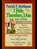 I Fish; Therefore, I Am: And Other Observations; Three Bestselling Works Complete in One Volume; A Fine and Pleasant Misery, Never Sniff a Gift