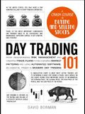 Day Trading 101: From Understanding Risk Management and Creating Trade Plans to Recognizing Market Patterns and Using Automated Softwar