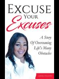 Excuse Your Excuses: A Story of Overcoming Life's Many Obstacles