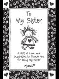To My Sister: A Gift of Love and Inspiration to Thank You for Being My Sister