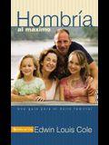 Hombría Al Máximo: Una Guía Para El Éxito Familiar
