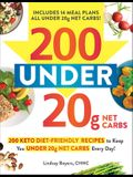 200 Under 20g Net Carbs: 200 Keto Diet-Friendly Recipes to Keep You Under 20g Net Carbs Every Day!