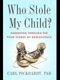 Who Stole My Child?: Parenting Through the Four Stages of Adolescence
