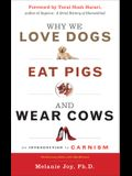 Why We Love Dogs, Eat Pigs, and Wear Cows: An Introduction to Carnism, 10th Anniversary Edition
