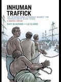 Inhuman Traffick: The International Struggle Against the Transatlantic Slave Trade: A Graphic History