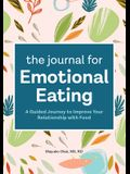 The Journal for Emotional Eating: A Guided Journey to Improve Your Relationship with Food