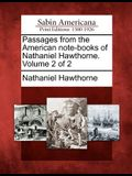 Passages from the American Note-Books of Nathaniel Hawthorne. Volume 2 of 2