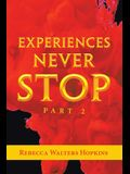 Experiences Never Stop: Part 2
