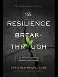 The Resilience Breakthrough: 27 Tools for Turning Adversity Into Action