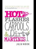 Hot Flashes, Carpools, and Dirty Martinis: The Quintessential Guide for Turning Midlife into PrimeTime